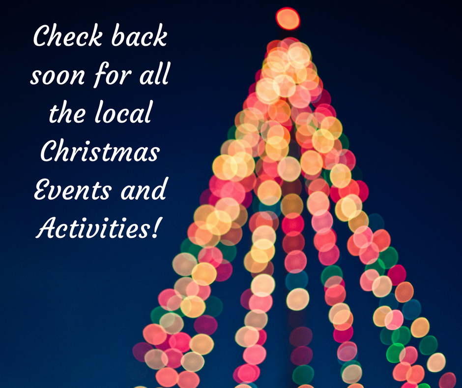 Check back soon for all the local Christmas Events and Activities ...